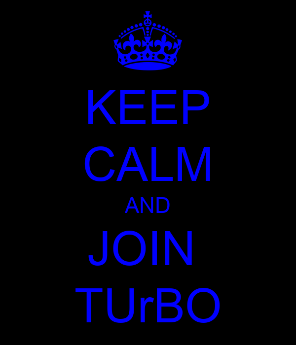 KEEP CALM AND JOIN  TUrBO