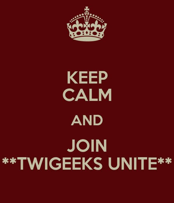 KEEP CALM AND JOIN **TWIGEEKS UNITE**