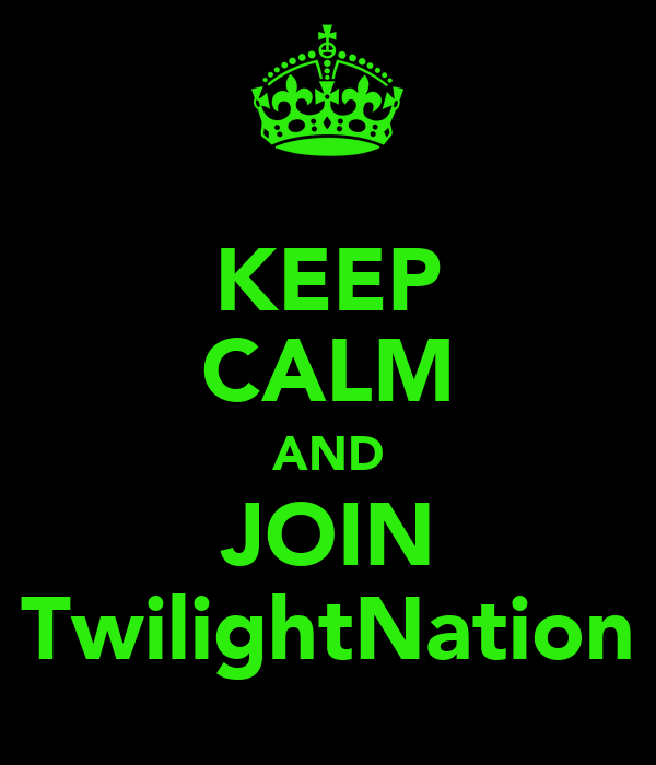 KEEP CALM AND JOIN TwilightNation