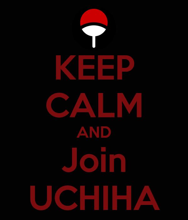 KEEP CALM AND Join UCHIHA