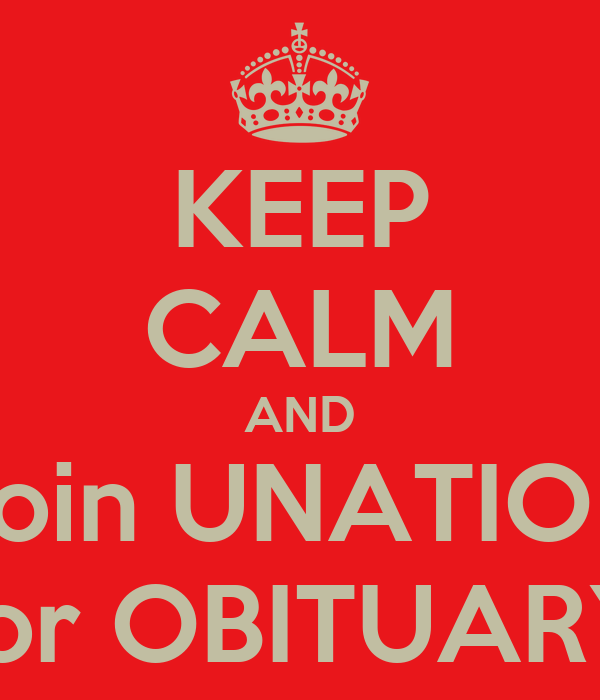 KEEP CALM AND Join UNATION For OBITUARY!