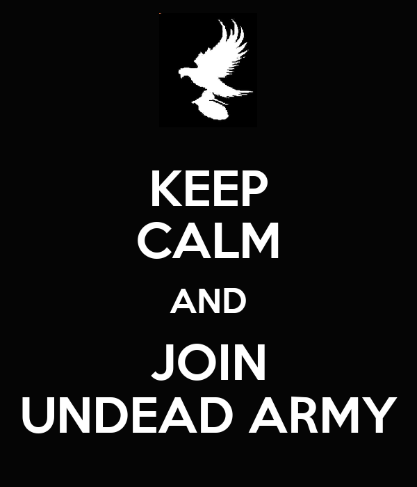 KEEP CALM AND JOIN UNDEAD ARMY
