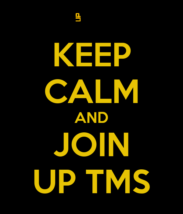 KEEP CALM AND JOIN UP TMS