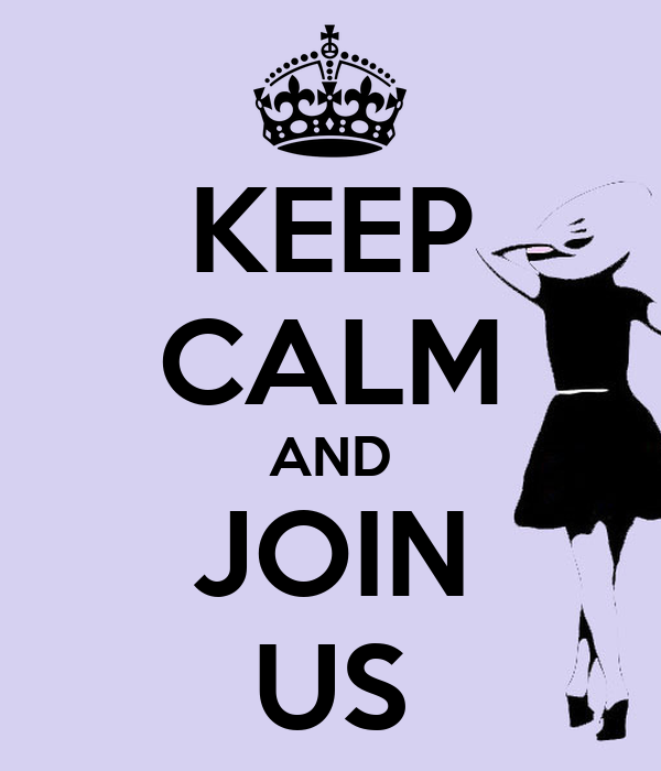 KEEP CALM AND JOIN US