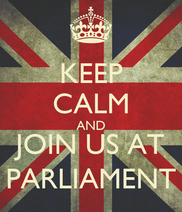 KEEP CALM AND JOIN US AT PARLIAMENT