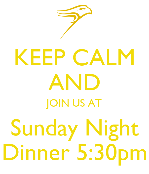 KEEP CALM AND JOIN US AT Sunday Night Dinner 5:30pm