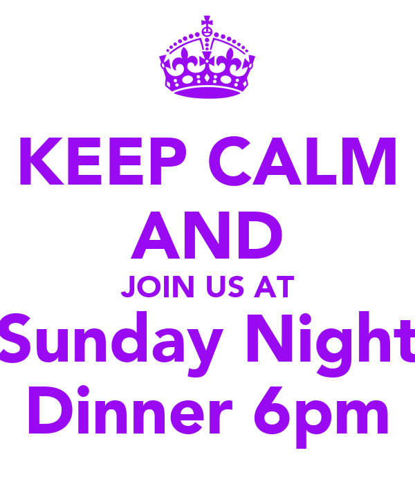 KEEP CALM AND JOIN US AT Sunday Night Dinner 6pm