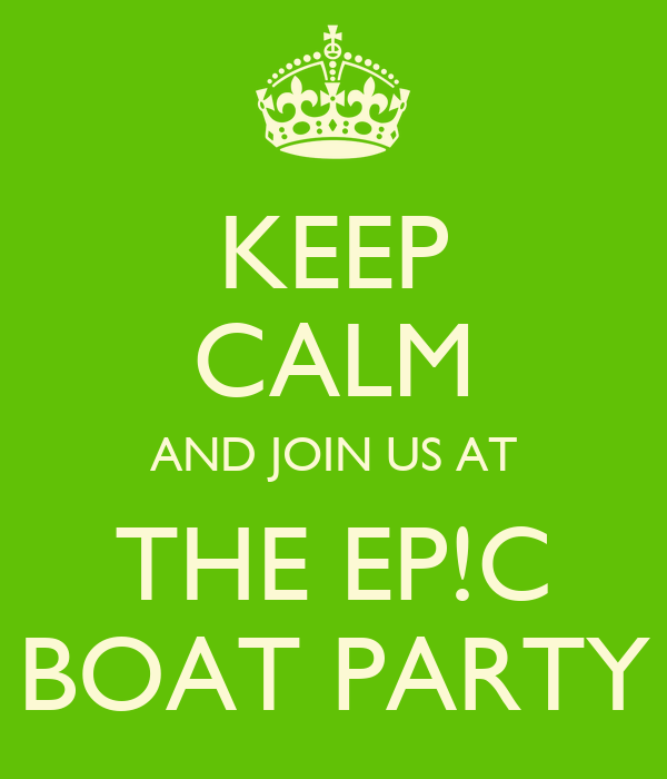 KEEP CALM AND JOIN US AT THE EP!C BOAT PARTY