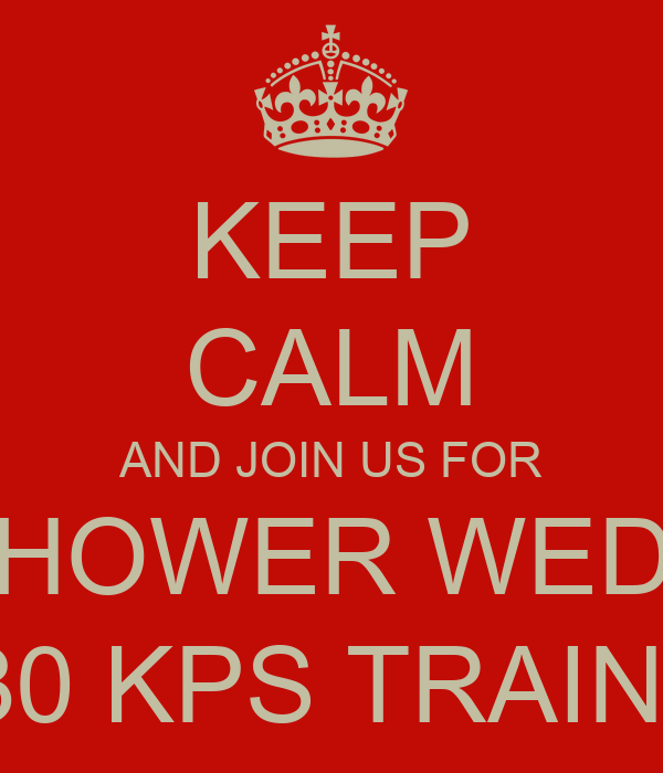 KEEP CALM AND JOIN US FOR CHERISH'S BABY SHOWER WEDNESDAY 13 NOV'13 14:30 - 15:30 KPS TRAINING ROOM