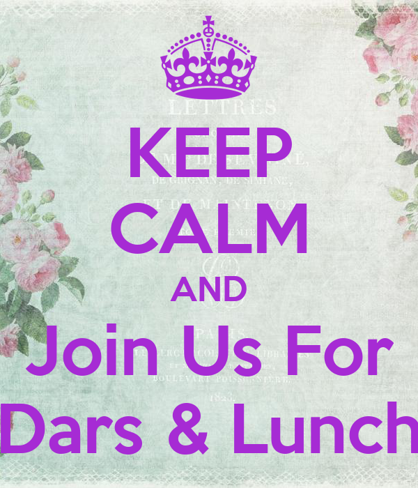 KEEP CALM AND Join Us For Dars & Lunch