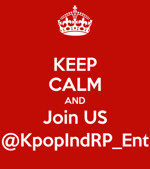 KEEP CALM AND Join US @KpopIndRP_Ent