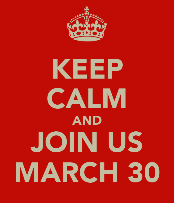 KEEP CALM AND JOIN US MARCH 30