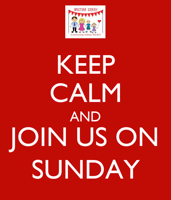 KEEP CALM AND JOIN US ON SUNDAY