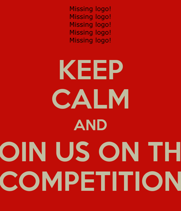 KEEP CALM AND JOIN US ON THE COMPETITION