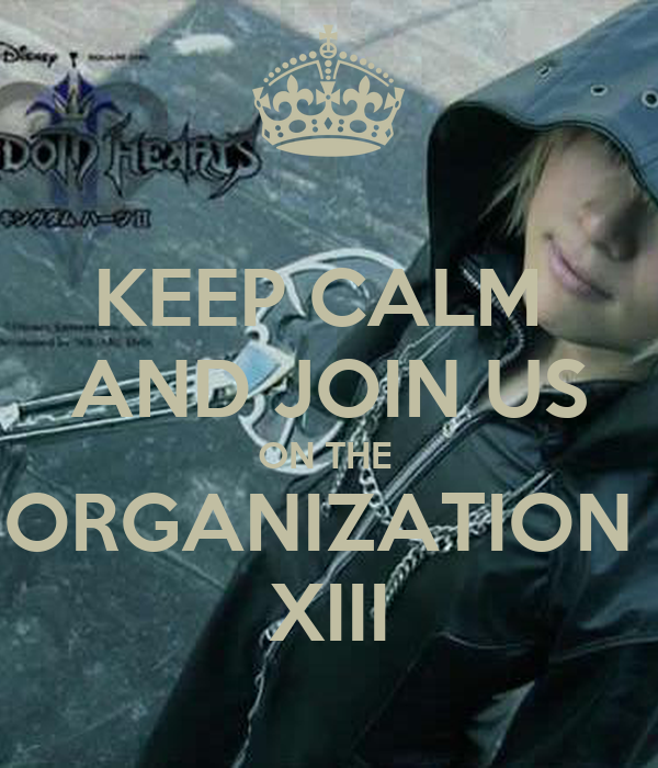 KEEP CALM  AND JOIN US ON THE  ORGANIZATION  XIII