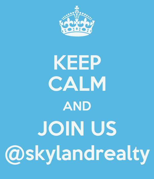 KEEP CALM AND JOIN US @skylandrealty