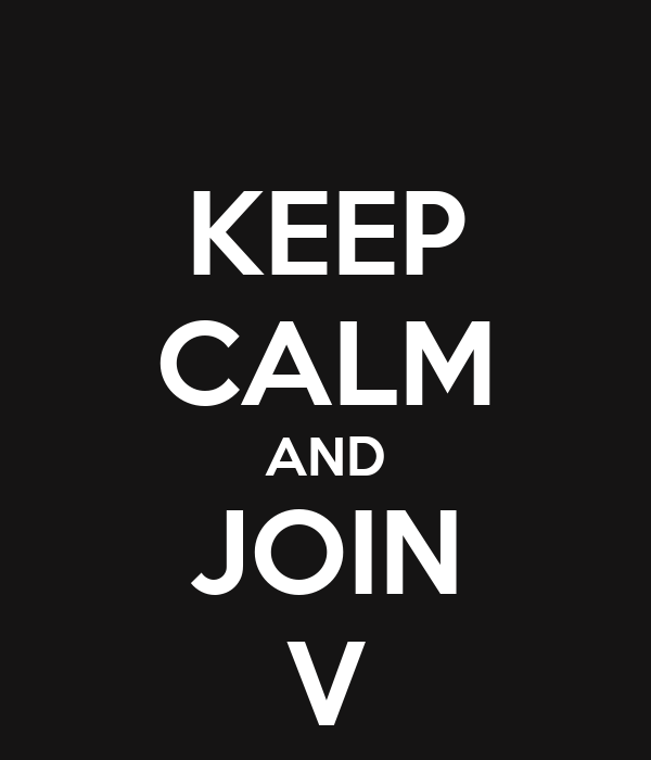 KEEP CALM AND JOIN V