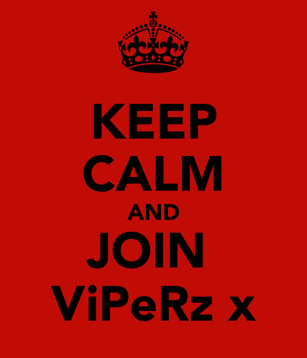 KEEP CALM AND JOIN  ViPeRz x
