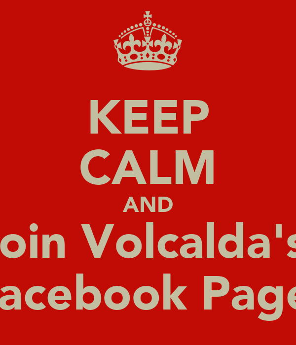 KEEP CALM AND Join Volcalda's  Facebook Page