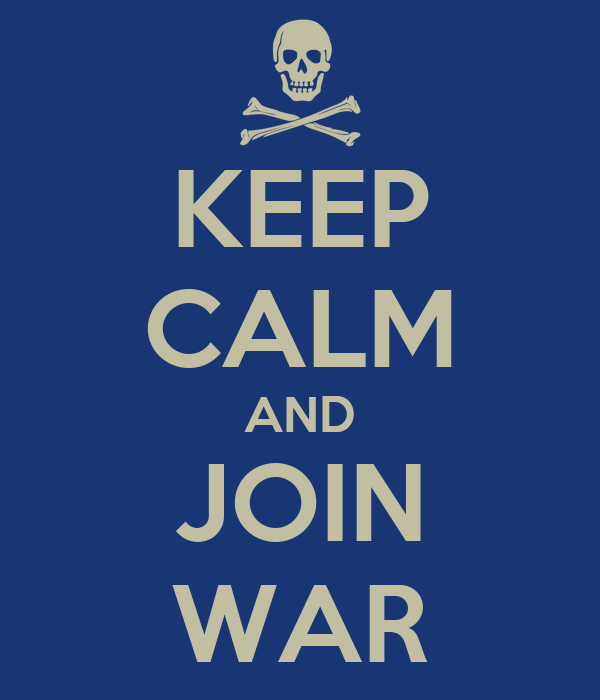 KEEP CALM AND JOIN WAR