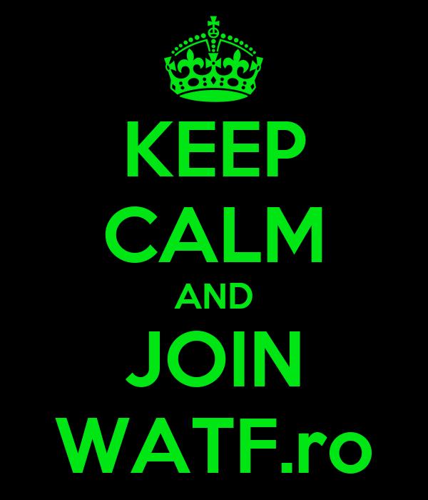 KEEP CALM AND JOIN WATF.ro