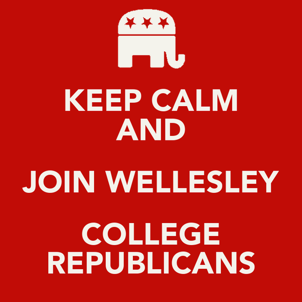 KEEP CALM AND JOIN WELLESLEY COLLEGE REPUBLICANS
