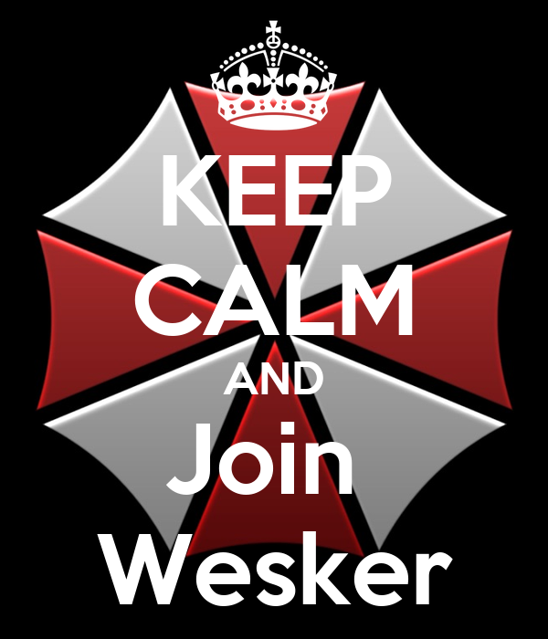 KEEP CALM AND Join  Wesker
