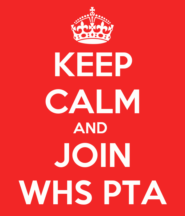 KEEP CALM AND  JOIN WHS PTA