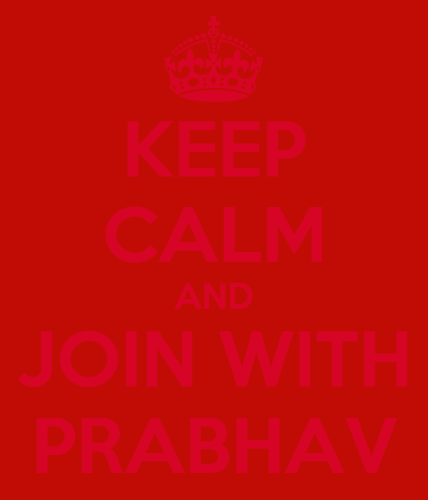 KEEP CALM AND JOIN WITH PRABHAV