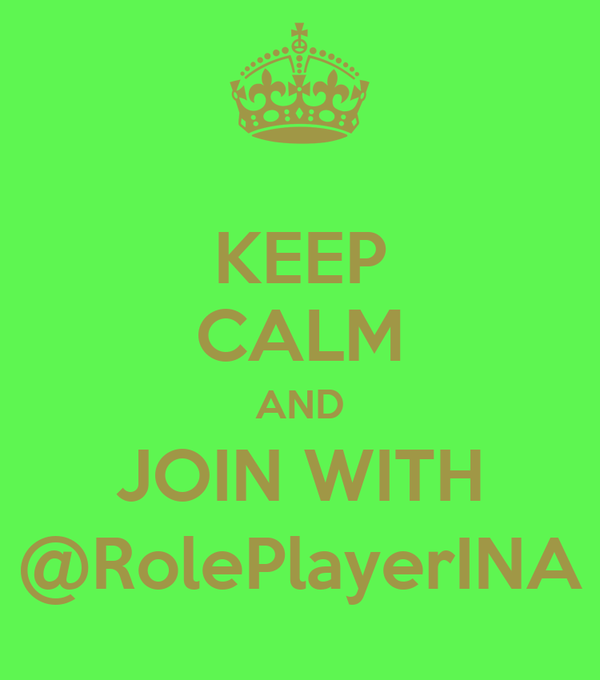 KEEP CALM AND JOIN WITH @RolePlayerINA