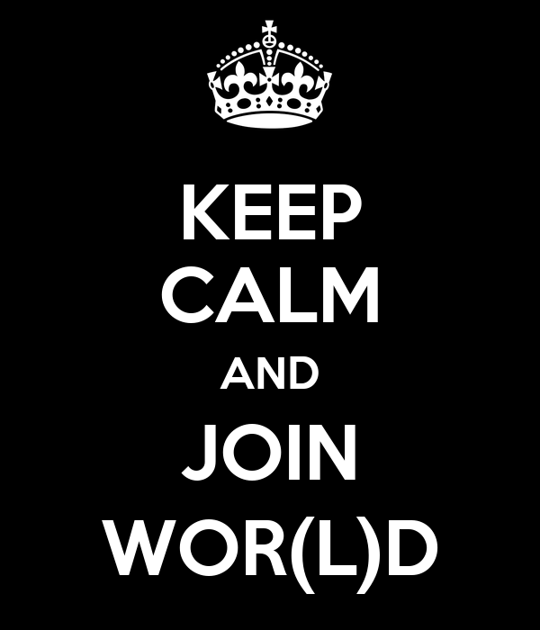 KEEP CALM AND JOIN WOR(L)D