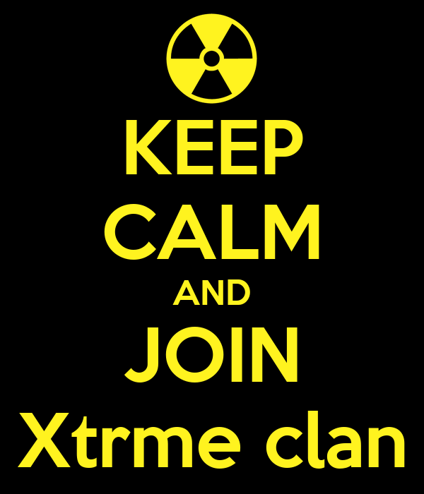KEEP CALM AND JOIN Xtrme clan