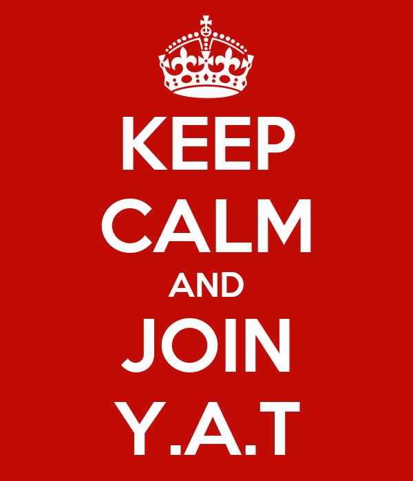 KEEP CALM AND JOIN  Y.A.T