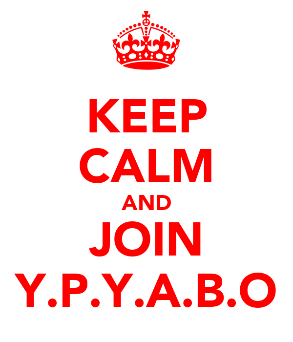 KEEP CALM AND JOIN Y.P.Y.A.B.O