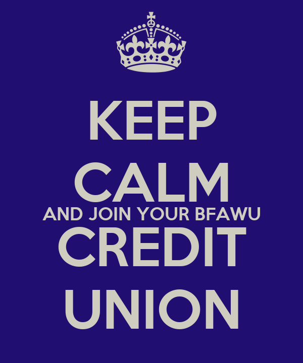 KEEP CALM AND JOIN YOUR BFAWU CREDIT UNION