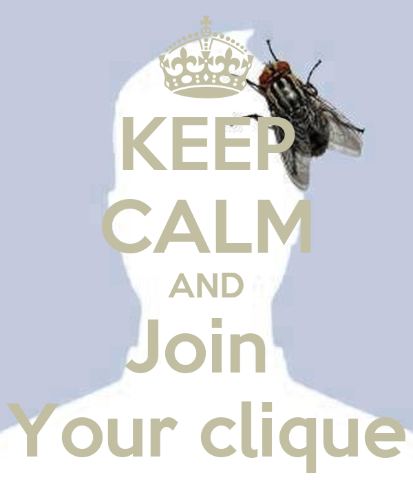 KEEP CALM AND Join  Your clique