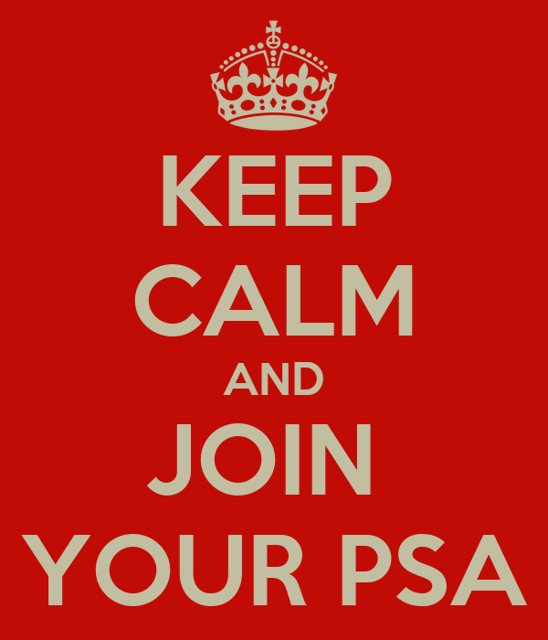 KEEP CALM AND JOIN  YOUR PSA