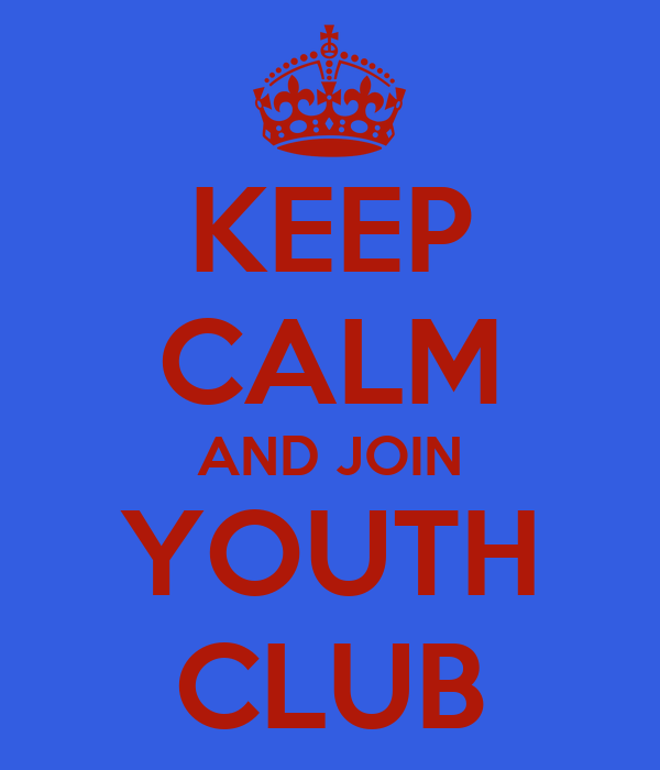 KEEP CALM AND JOIN YOUTH CLUB