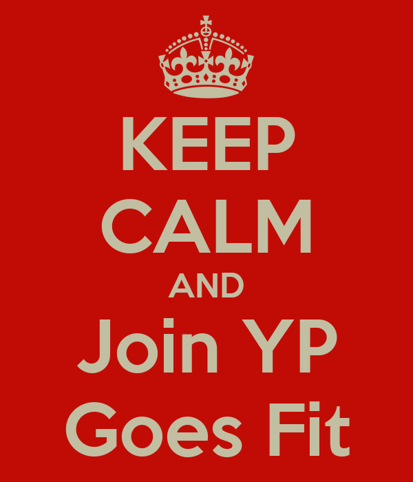 KEEP CALM AND Join YP Goes Fit