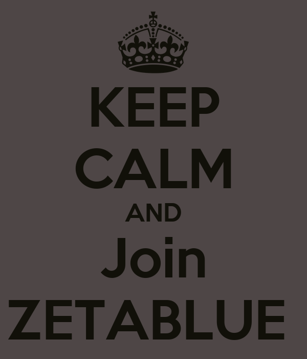 KEEP CALM AND Join ZETABLUE