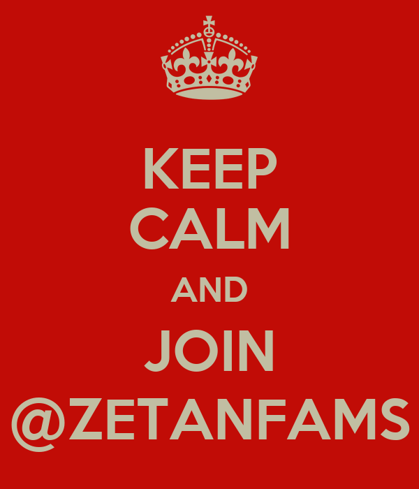 KEEP CALM AND JOIN @ZETANFAMS