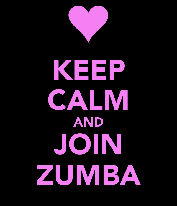KEEP CALM AND JOIN ZUMBA