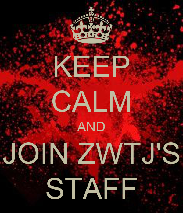 KEEP CALM AND JOIN ZWTJ'S STAFF