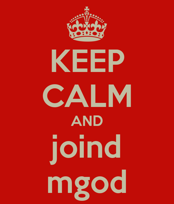 KEEP CALM AND joind mgod