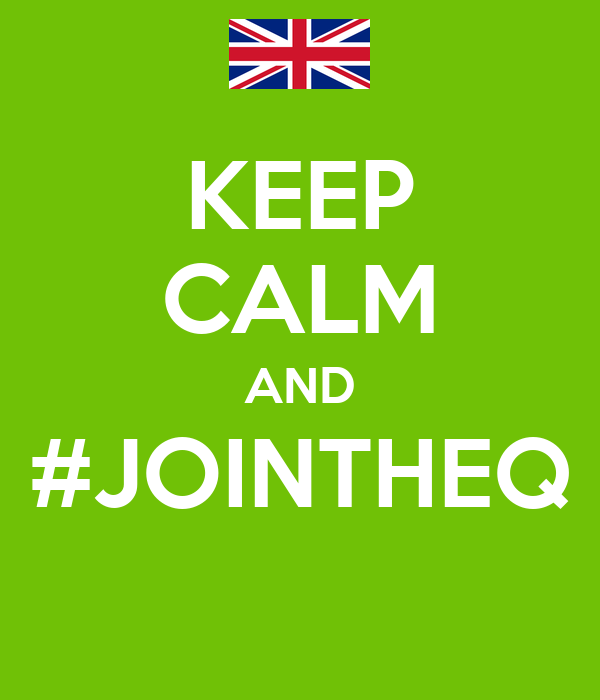 KEEP CALM AND #JOINTHEQ