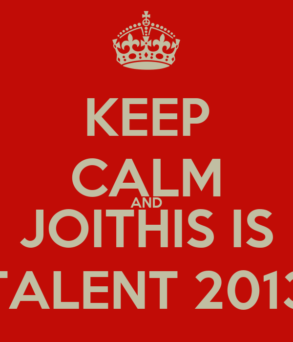 KEEP CALM AND JOITHIS IS TALENT 2013
