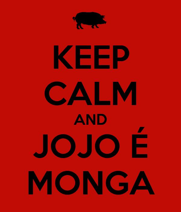 KEEP CALM AND JOJO É MONGA