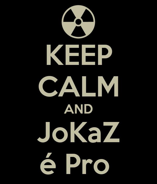 KEEP CALM AND  JoKaZ  é Pro