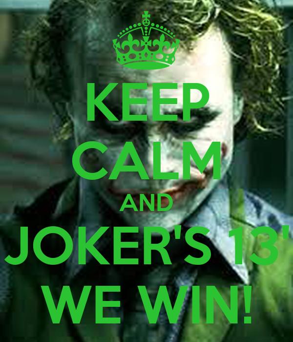 KEEP CALM AND JOKER'S 13' WE WIN!