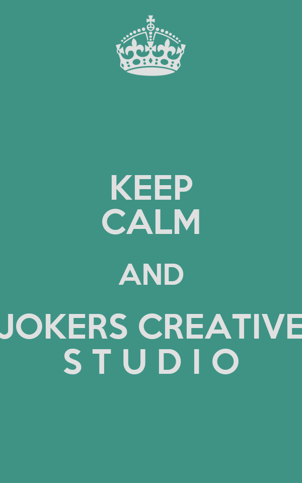 KEEP CALM AND JOKERS CREATIVE S T U D I O